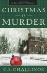Christmas is Murder (Rex Graves Mystery #1) - C.S. Challinor