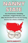 Nanny State: How Food Fascists, Teetotaling Do-Gooders, Priggish Moralists, and other Boneheaded Bureaucrats are Turning America into a Nation of Children - David Harsanyi