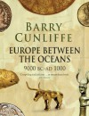 Europe Between the Oceans: 9000 BC-AD 1000 - Barry W. Cunliffe
