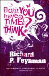 Don't You Have Time To Think? - Richard P. Feynman