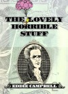 The Lovely Horrible Stuff - Eddie Campbell