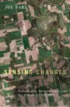 Sensing Changes: Technologies, Environments, and the Everyday, 1953-2003 - Joy Parr