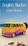 English Slacker - Chris Morton