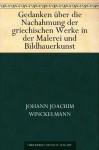 Gedanken über die Nachahmung der griechischen Werke in der Malerei und Bildhauerkunst (German Edition) - Johann Joachim Winckelmann