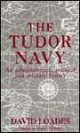 The Tudor Navy: An Administrative, Political, and Military History - David Loades