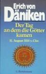 Der Tag an dem die Götter kamen. 11 August 3114 v. Chr. - Erich von Däniken