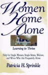 Women Home Alone: Learning to Thrive- Help for Single Women, Single Moms, Widows, and Wives Who Are Frequently Alone - Patricia Sprinkle