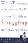 What Happened to Recess and Why Are Our Children Struggling in Kindergarten? - Susan Ohanian