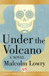 Under the Volcano: A Novel - Malcolm Lowry