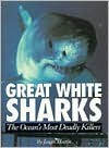 Great White Sharks: The Ocean's Most Deadly Killers - James Martin