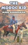 The Modoc Kid - Mark Bannerman