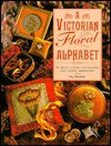 A Victorian Floral Alphabet: In Cross Stitch, Canvaswork, and Crewel Embroidery - Sue Hawkins