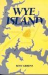 Wye Island: Insiders, Outsiders, and Change in a Chesapeake Community - Boyd Gibbons, Adam Rome