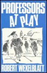 Professors at Play - Robert Wexelblatt