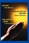 Prayer, Return of Prayer and the Saint's Jewel - John Bunyan