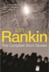 Ian Rankin: The Complete Short Stories: A Good Hanging, Beggars Banquet, Atonement - Ian Rankin