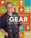 Alton Brown's Gear for Your Kitchen - Alton Brown
