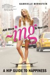 ADD MORE ing TO YOUR LIFE: A Hip Guide to Happiness - Gabrielle Bernstein