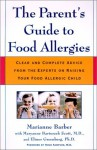 The Parent's Guide to Food Allergies : Clear and Complete Advice from the Experts on Raising Your Food-Allergic Child - Marianne, Elinor Greenberg, Maryanne Batoszek Scott