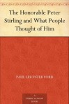 The Honorable Peter Stirling and What People Thought of Him - Paul Leicester Ford