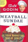 Meatball Sundae: Is Your Marketing out of Sync? - Seth Godin