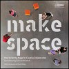 Make Space: How to Set the Stage for Creative Collaboration - David Kelley, Scott Doorley, Scott Witthoft, Hasso Plattner Institute of Design at Stanford University