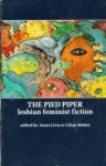 The Pied Piper: Lesbian Feminist Fiction - Anna Livia, Lilian Mohin