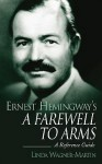Ernest Hemingway's a Farewell to Arms: A Reference Guide - Linda Wagner-Martin, Linda Wagner Martin