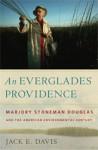 An Everglades Providence: Marjory Stoneman Douglas and the American Environmental Century - Jack E. Davis