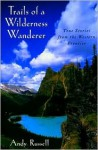 Trails of a Wilderness Wanderer: True Stories from the Western Frontier - Andy Russell