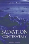 The Salvation Controversy - James Akin, Jimmy Akin