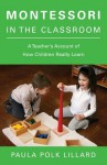 Montessori in the Classroom: A Teacher's Account of How Children Really Learn - Paula Polk Lillard