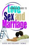 A Biblical Guide to Love, Sex and Marriage - Derek W.H. Thomas, Rosemary Thomas