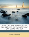 Why I Believe in Poverty as the Richest Experience That Can Come to a Boy - Edward Bok
