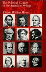 The Political Culture of the American Whigs - Daniel Walker Howe