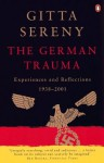 The German Trauma: Experiences and Reflections 1938-1999 (Allen Lane History) - Gitta Sereny