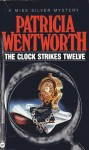 The Clock Strikes Twelve (Miss Silver, Book 7) - Patricia Wentworth