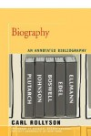 Biography: An Annotated Bibliography - Carl Rollyson