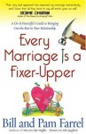 Every Marriage Is a Fixer-Upper: A Do-It-Yourselfer's Guide to Bringing Out the Best in Your Relationship - Bill Farrel, Pam Farrel