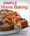 Simple Home Baking: Over 90 Irresistible Recipes for Cakes, Muffins and Other Sweet Delights - Carol Pastor