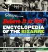 Ripleys Believe It or Not Encyclopedia of the Bizarre: Amazing, Strange, Inexplicable, Weird and All True! - Ripley's Believe It Or Not!, Ripley Entertainment, Inc.