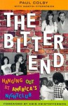 Bitter End, The: Hanging Out at America's Nightclub - Paul Colby