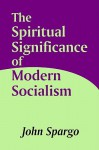 The Spiritual Significance of Modern Socialism - John Spargo