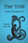 Water Worlds: Saucy Chronicles III - Steve Hall, F. Ted Atchley, Angela Bamblett, Arleen Barros, Bill Denise, Laura Floyd, Perry Kim, Amber Teasdale, Faith Williams