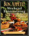 Bon Appetit Weekend Entertaining: A Cookbook, Menu Planner & Entertaining Sourcebook for Occasions Large or Small, Casual or Elegant - Bon Appétit Magazine