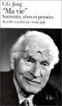 «Ma vie». Souvenirs, rêves et pensées - C.G. Jung, Aniela Jaffé