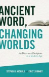 Ancient Word, Changing Worlds: The Doctrine of Scripture in a Modern Age - Stephen J. Nichols, Eric T. Brandt