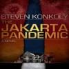 The Jakarta Pandemic - Steven Konkoly, Joseph Morton