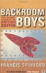 Backroom Boys: The Secret Return of the British Boffin - Francis Spufford