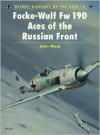 Focke-Wulf Fw 190 Aces Of The Russian Front - John Weal, Mike Chappell